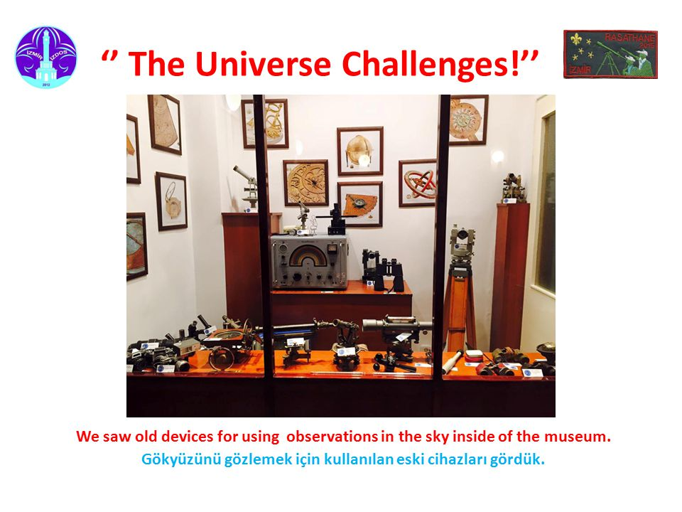 '' The Universe Challenges!'' We saw old devices for using observations in the sky inside of the museum.