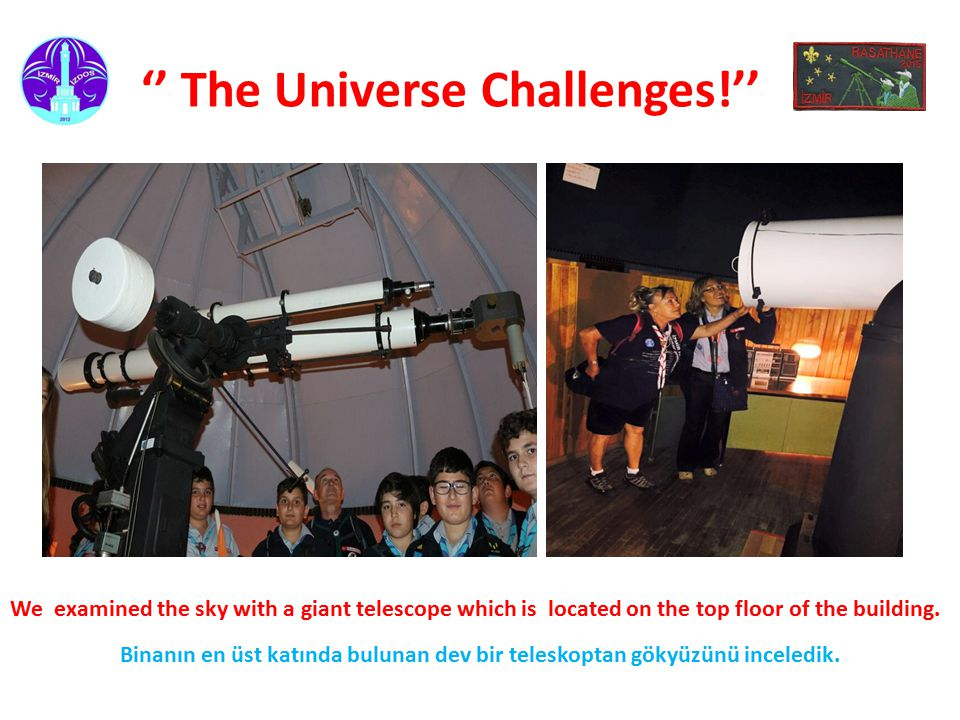 '' The Universe Challenges!'' We examined the sky with a giant telescope which is located on the top floor of the building.