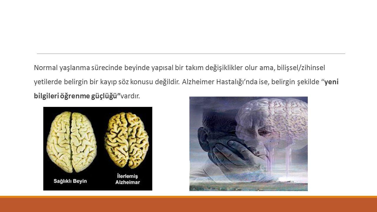 Normal yaşlanma sürecinde beyinde yapısal bir takım değişiklikler olur ama, bilişsel/zihinsel yetilerde belirgin bir kayıp söz konusu değildir. Alzhei