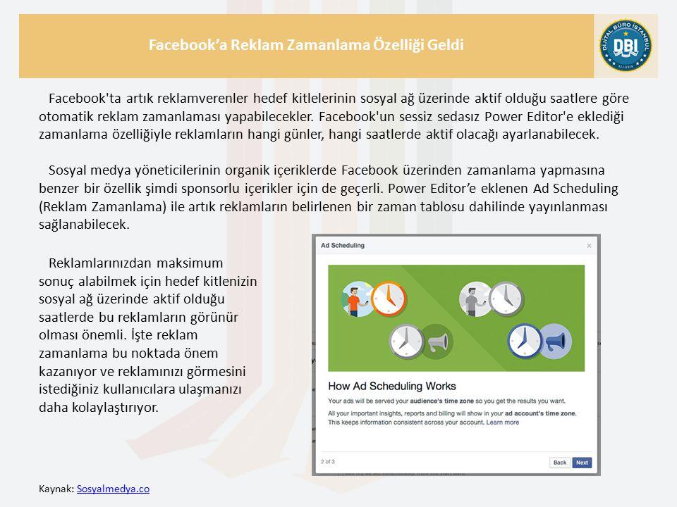 Kaynak: Sosyalmedya.coSosyalmedya.co Facebook'a Reklam Zamanlama Özelliği Geldi Facebook ta artık reklamverenler hedef kitlelerinin sosyal ağ üzerinde aktif olduğu saatlere göre otomatik reklam zamanlaması yapabilecekler.