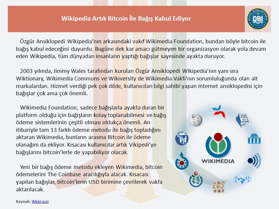 Kaynak: WebrazziWebrazzi Wikipedia Artık Bitcoin İle Bağış Kabul Ediyor Özgür Ansiklopedi Wikipedia'nın arkasındaki vakıf Wikimedia Foundation, bundan böyle bitcoin ile bağış kabul edeceğini duyurdu.