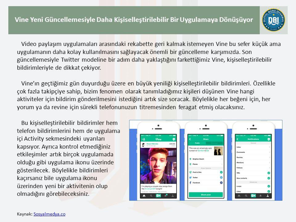 Kaynak: Sosyalmedya.coSosyalmedya.co Vine Yeni Güncellemesiyle Daha Kişiselleştirilebilir Bir Uygulamaya Dönüşüyor Video paylaşım uygulamaları arasındaki rekabette geri kalmak istemeyen Vine bu sefer küçük ama uygulamanın daha kolay kullanılmasını sağlayacak önemli bir güncelleme karşımızda.