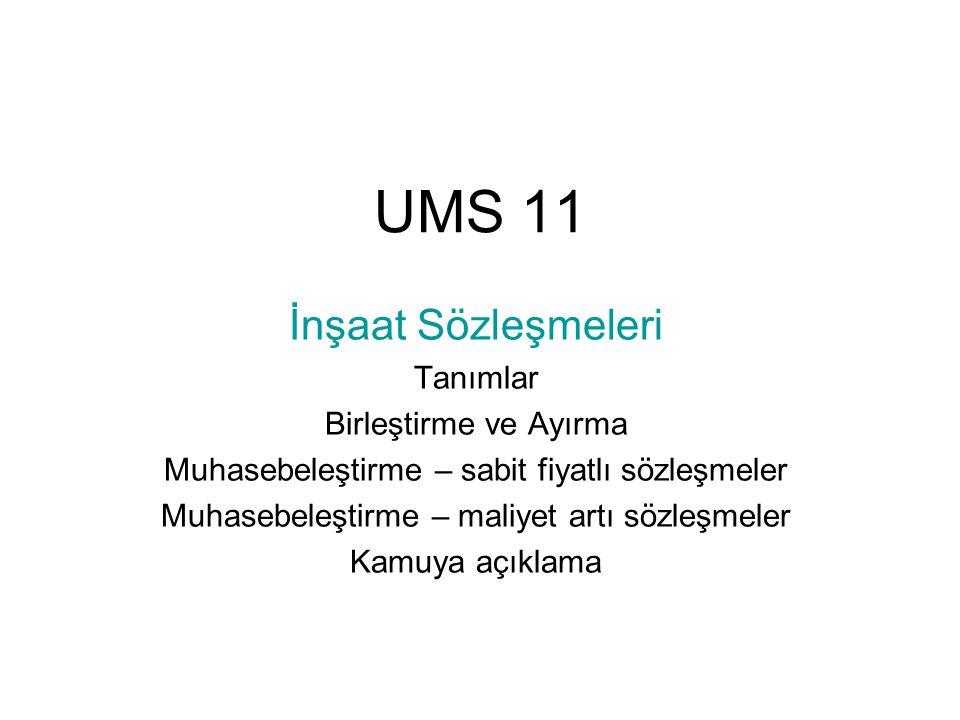 UMS 11 İnşaat Sözleşmeleri Tanımlar Birleştirme ve Ayırma Muhasebeleştirme – sabit fiyatlı sözleşmeler Muhasebeleştirme – maliyet artı sözleşmeler Kamuya açıklama