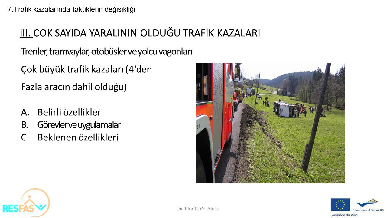 7.Trafik kazalarında taktiklerin değişikliği III. ÇOK SAYIDA YARALININ OLDUĞU TRAFİK KAZALARI Trenler, tramvaylar, otobüsler ve yolcu vagonları Çok bü