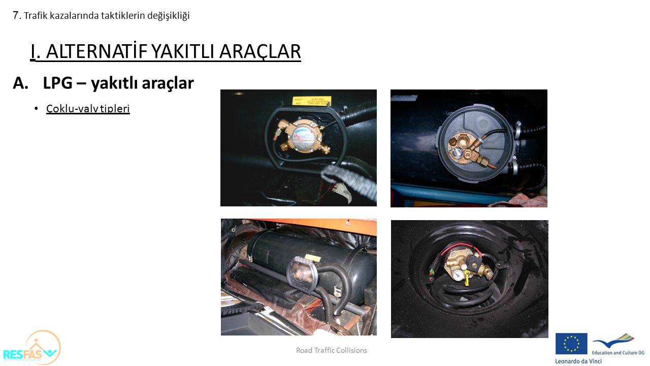 7. Trafik kazalarında taktiklerin değişikliği A.LPG – yakıtlı araçlar Çoklu-valv tipleri I. ALTERNATİF YAKITLI ARAÇLAR Road Traffic Collisions