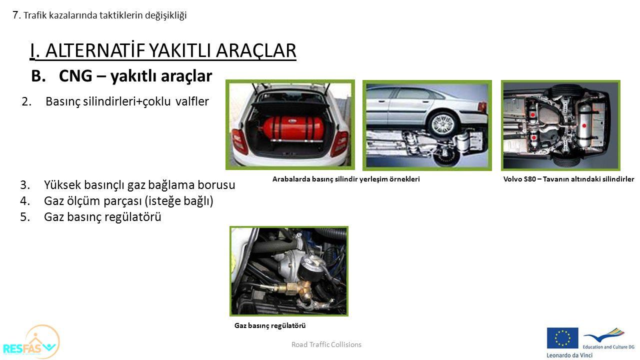 7. Trafik kazalarında taktiklerin değişikliği B.CNG – yakıtlı araçlar 2.Basınç silindirleri+çoklu valfler I. ALTERNATİF YAKITLI ARAÇLAR Arabalarda bas