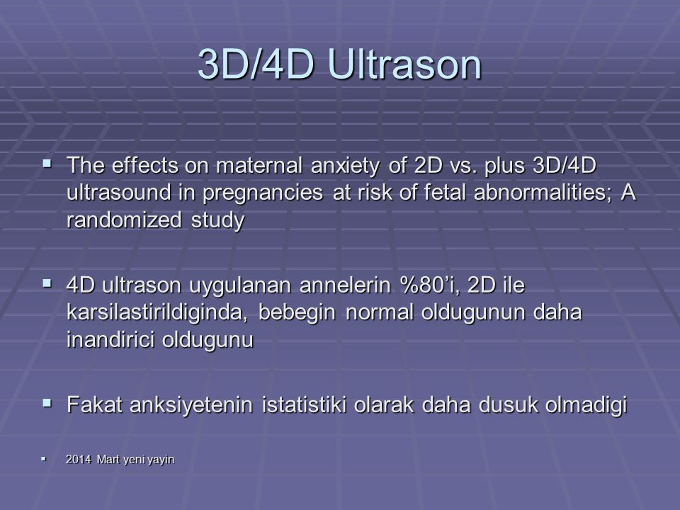 3D/4D Ultrason  The effects on maternal anxiety of 2D vs.
