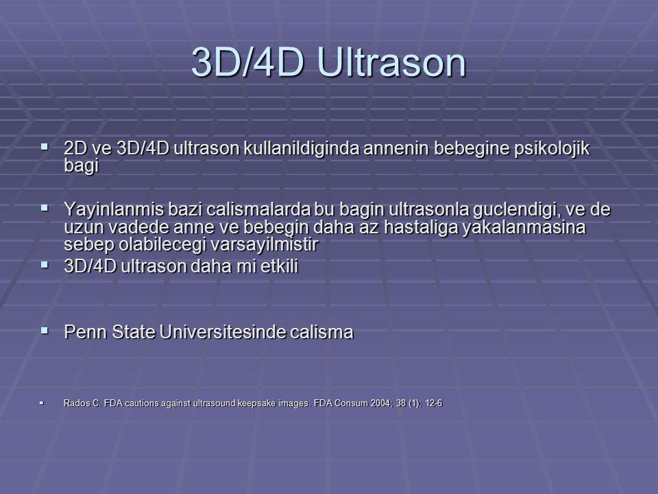 3D/4D Ultrason  2D ve 3D/4D ultrason kullanildiginda annenin bebegine psikolojik bagi  Yayinlanmis bazi calismalarda bu bagin ultrasonla guclendigi,