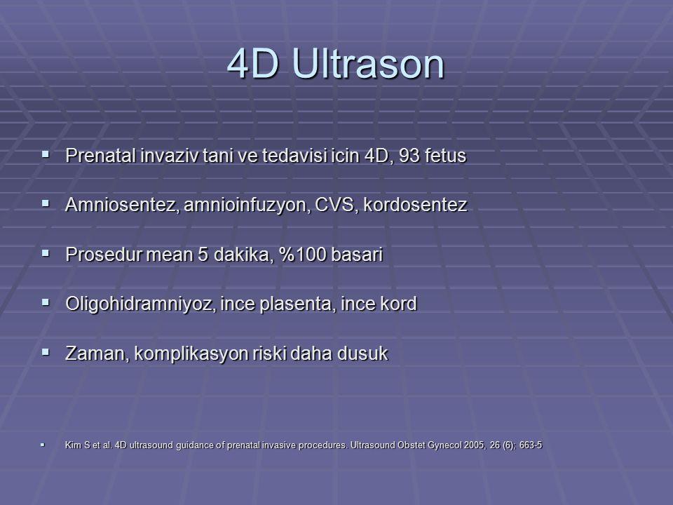 4D Ultrason  Prenatal invaziv tani ve tedavisi icin 4D, 93 fetus  Amniosentez, amnioinfuzyon, CVS, kordosentez  Prosedur mean 5 dakika, %100 basari