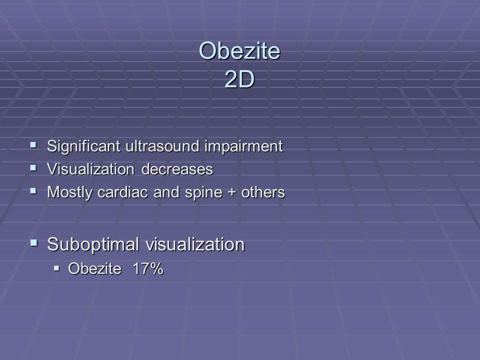 Obezite 2D  Significant ultrasound impairment  Visualization decreases  Mostly cardiac and spine + others  Suboptimal visualization  Obezite 17%