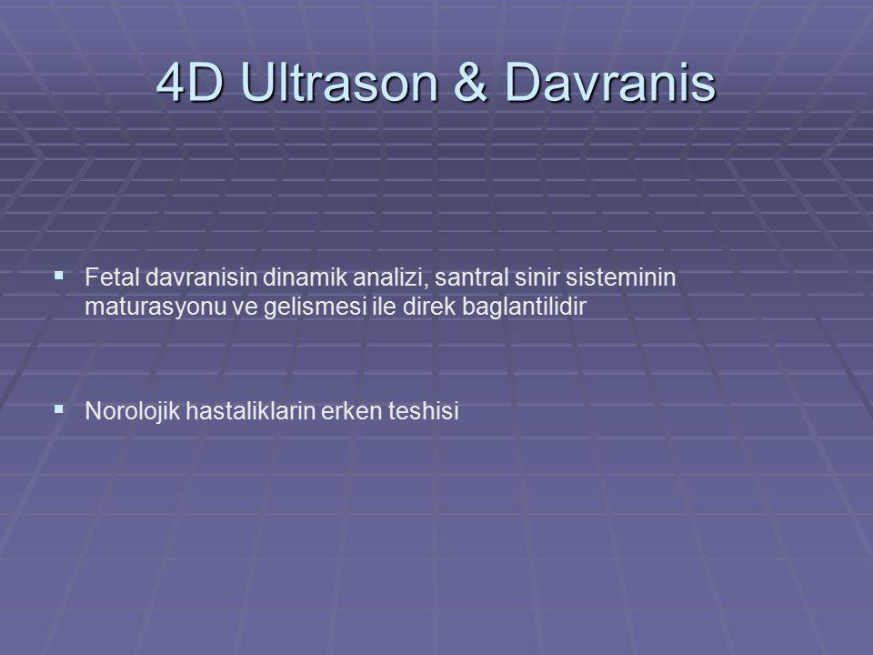 4D Ultrason & Davranis   Fetal davranisin dinamik analizi, santral sinir sisteminin maturasyonu ve gelismesi ile direk baglantilidir   Norolojik h
