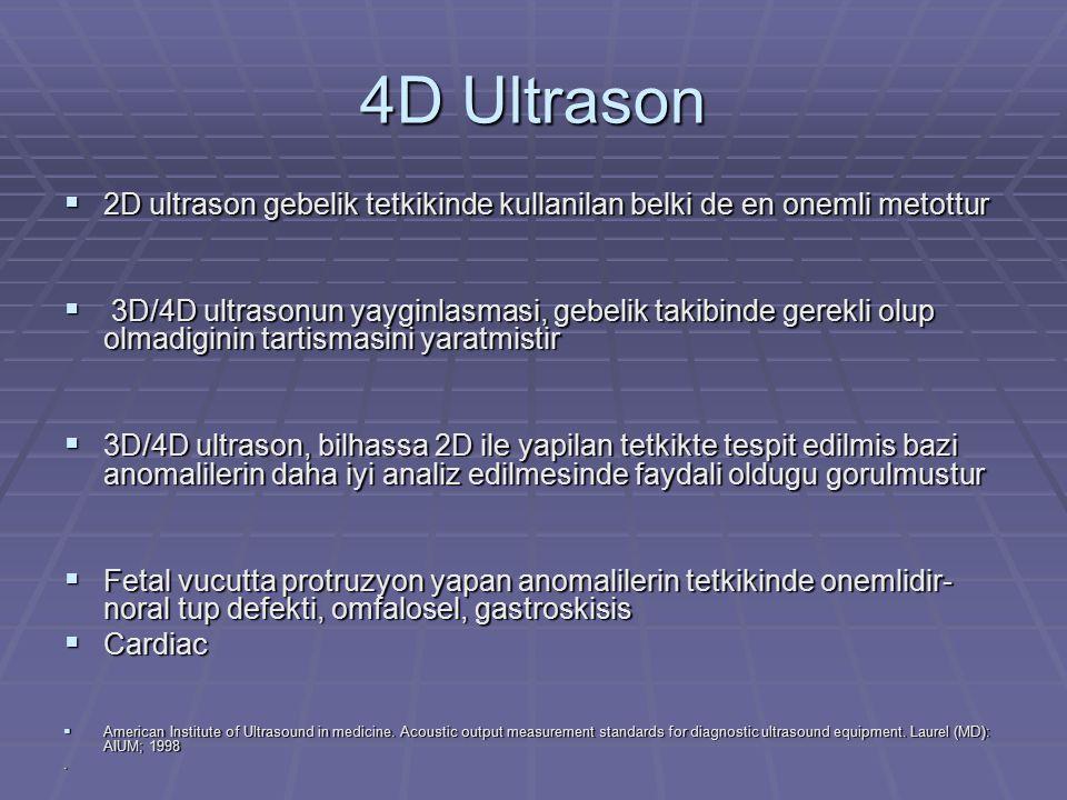 4D Ultrason  2D ultrason gebelik tetkikinde kullanilan belki de en onemli metottur  3D/4D ultrasonun yayginlasmasi, gebelik takibinde gerekli olup o