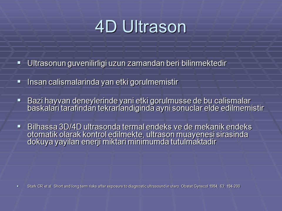 4D Ultrason  Ultrasonun guvenilirligi uzun zamandan beri bilinmektedir  Insan calismalarinda yan etki gorulmemistir  Bazi hayvan deneylerinde yani