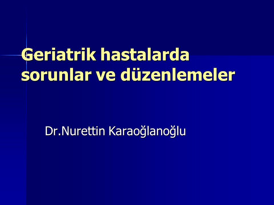 Geriatrik hastalarda sorunlar ve düzenlemeler Dr.Nurettin Karaoğlanoğlu