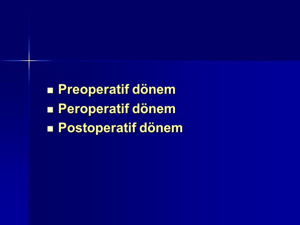 Preoperatif dönem Preoperatif dönem Peroperatif dönem Peroperatif dönem Postoperatif dönem Postoperatif dönem