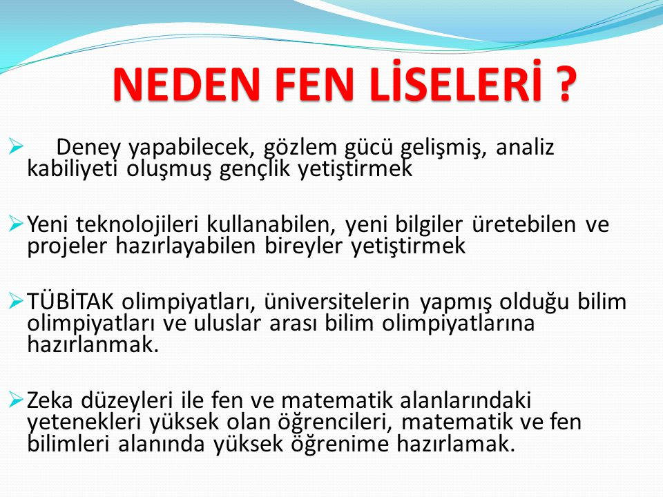 FEN LİSESİ Türkiye'de 115 tanesi devlet, 11 tanesi özel olmak üzere toplam 126 tane Fen Lisesi vardır.