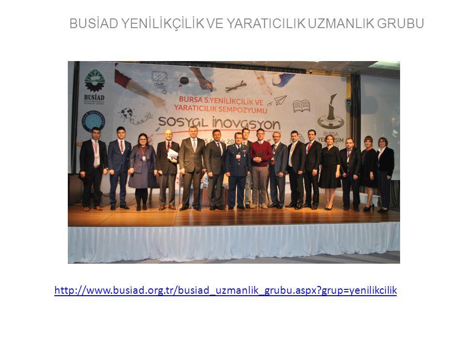 BUSİAD YENİLİKÇİLİK VE YARATICILIK UZMANLIK GRUBU http://www.busiad.org.tr/busiad_uzmanlik_grubu.aspx?grup=yenilikcilik