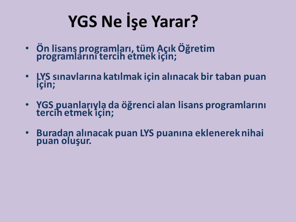 YGS Ne İşe Yarar? Ön lisans programları, tüm Açık Öğretim programlarını tercih etmek için; LYS sınavlarına katılmak için alınacak bir taban puan için;