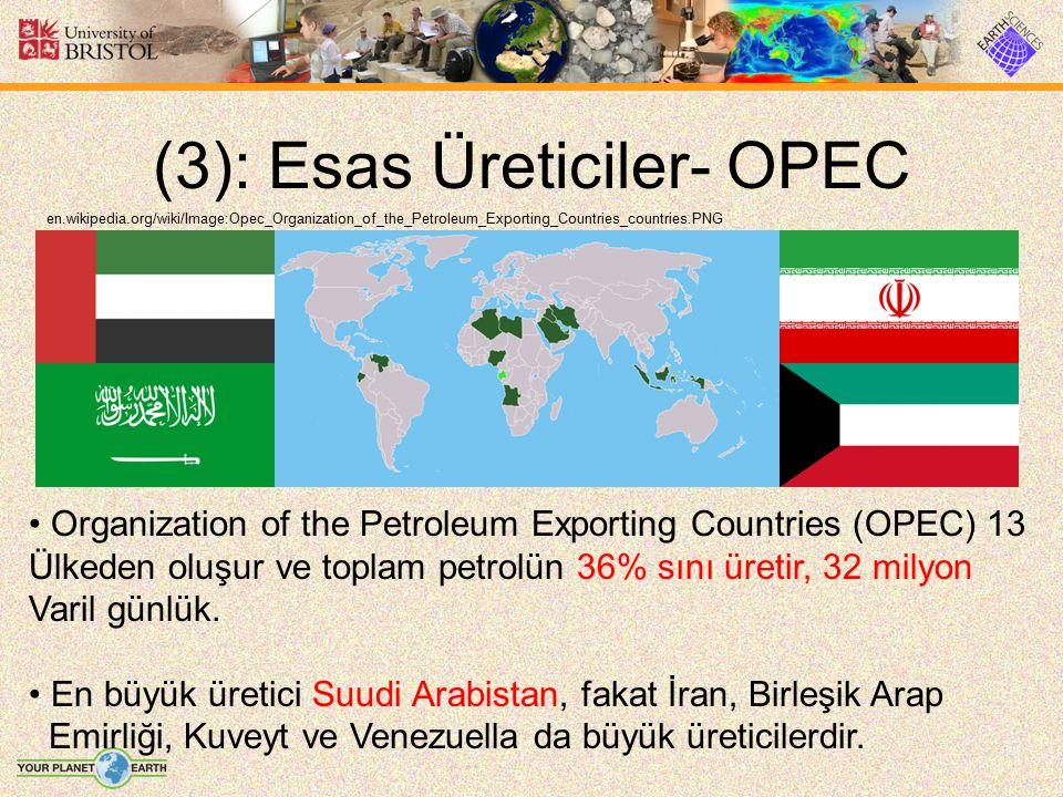 (3): Esas Üreticiler- OPEC en.wikipedia.org/wiki/Image:Opec_Organization_of_the_Petroleum_Exporting_Countries_countries.PNG Organization of the Petrol