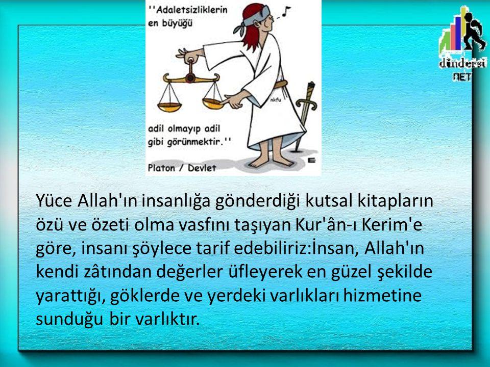Yüce Allah'ın insanlığa gönderdiği kutsal kitapların özü ve özeti olma vasfını taşıyan Kur'ân-ı Kerim'e göre, insanı şöylece tarif edebiliriz:İnsan, A