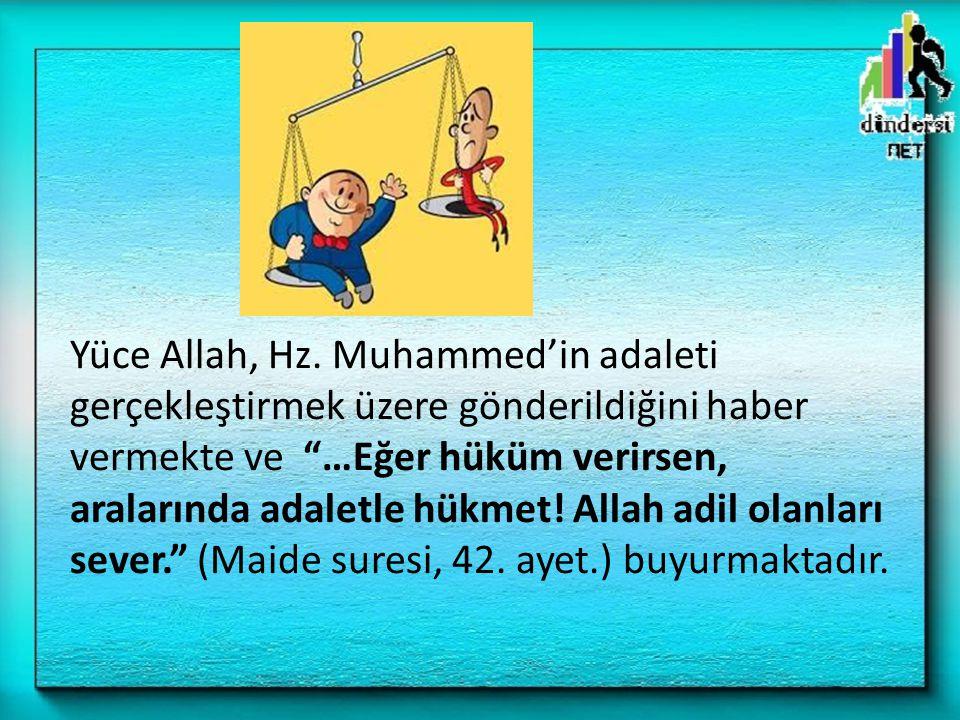 """Yüce Allah, Hz. Muhammed'in adaleti gerçekleştirmek üzere gönderildiğini haber vermekte ve """"…Eğer hüküm verirsen, aralarında adaletle hükmet! Allah ad"""