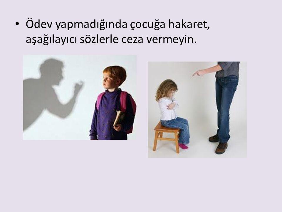 Ödev yapmadığında çocuğa hakaret, aşağılayıcı sözlerle ceza vermeyin.