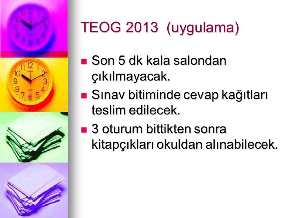 TEOG 2013 (uygulama) Son 5 dk kala salondan çıkılmayacak. Son 5 dk kala salondan çıkılmayacak. Sınav bitiminde cevap kağıtları teslim edilecek. Sınav