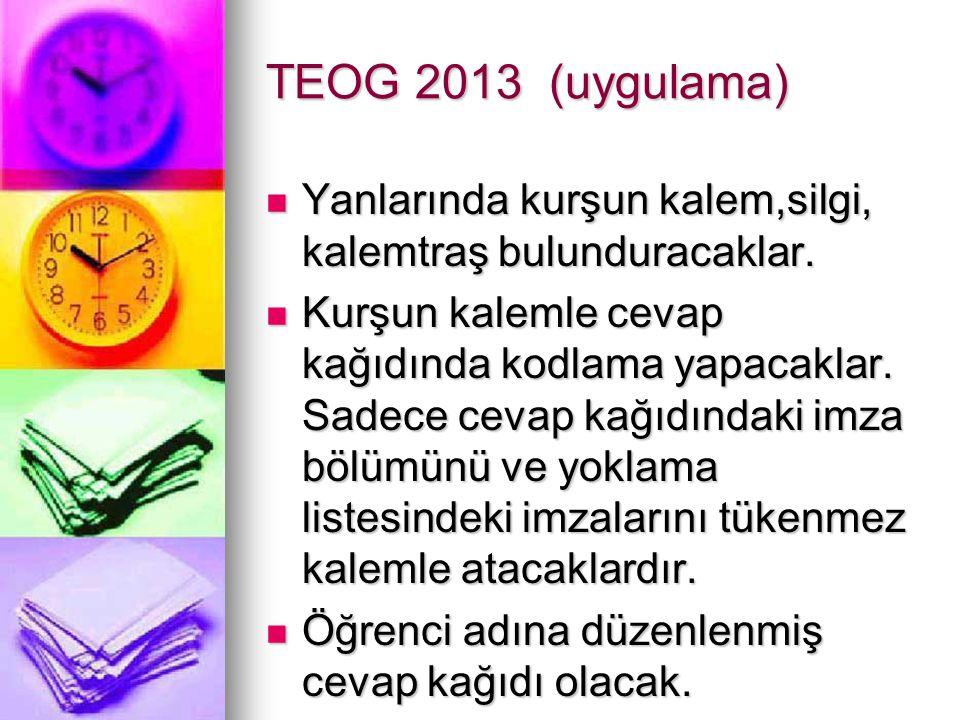 TEOG 2013 (uygulama) Yanlarında kurşun kalem,silgi, kalemtraş bulunduracaklar. Yanlarında kurşun kalem,silgi, kalemtraş bulunduracaklar. Kurşun kaleml