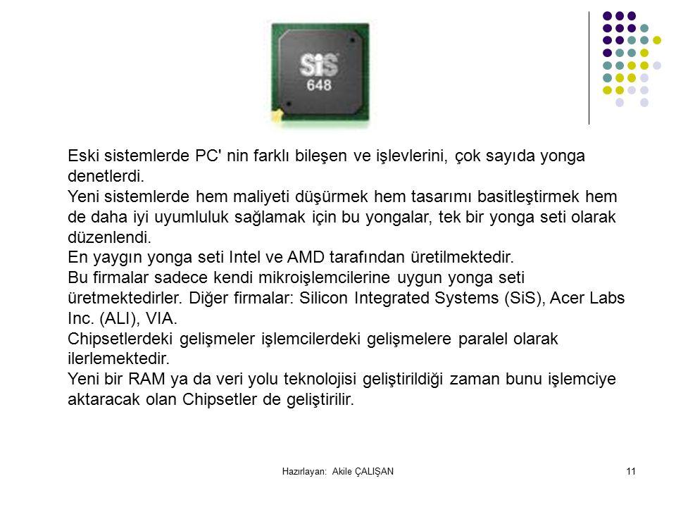 Eski sistemlerde PC nin farklı bileşen ve işlevlerini, çok sayıda yonga denetlerdi.