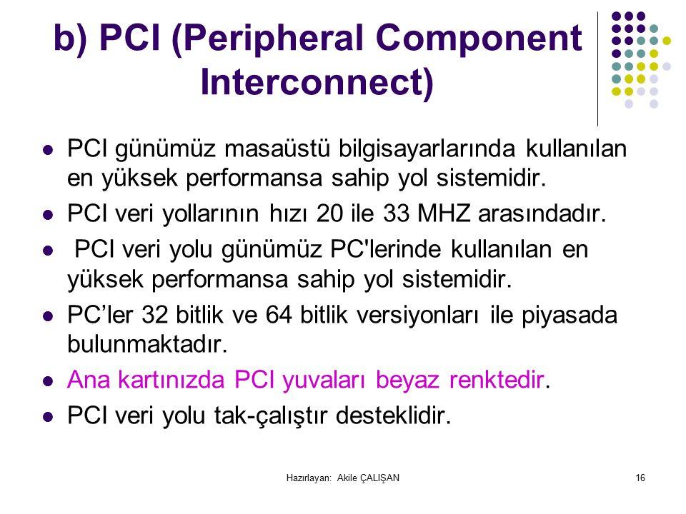 b) PCI (Peripheral Component Interconnect) PCI günümüz masaüstü bilgisayarlarında kullanılan en yüksek performansa sahip yol sistemidir.