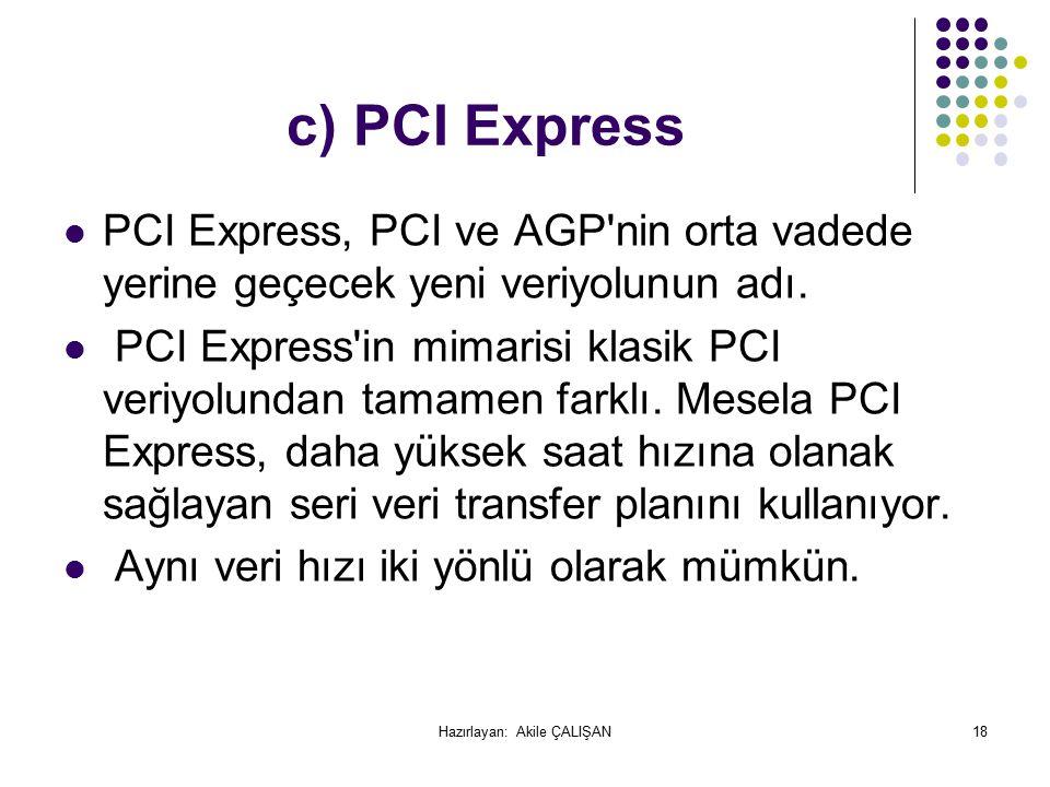 c) PCI Express PCI Express, PCI ve AGP nin orta vadede yerine geçecek yeni veriyolunun adı.