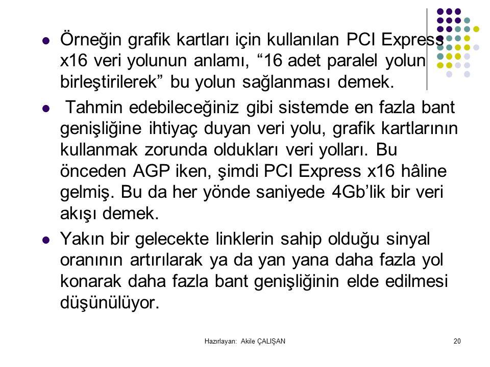 Örneğin grafik kartları için kullanılan PCI Express x16 veri yolunun anlamı, 16 adet paralel yolun birleştirilerek bu yolun sağlanması demek.