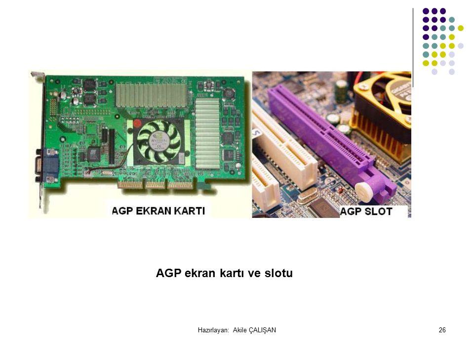 AGP ekran kartı ve slotu 26Hazırlayan: Akile ÇALIŞAN