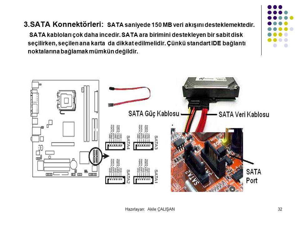 3.SATA Konnektörleri: SATA saniyede 150 MB veri akışını desteklemektedir.