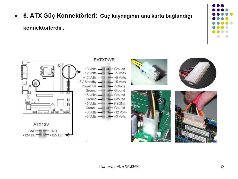 6.ATX Güç Konnektörleri: Güç kaynağının ana karta bağlandığı konnektörlerdir.
