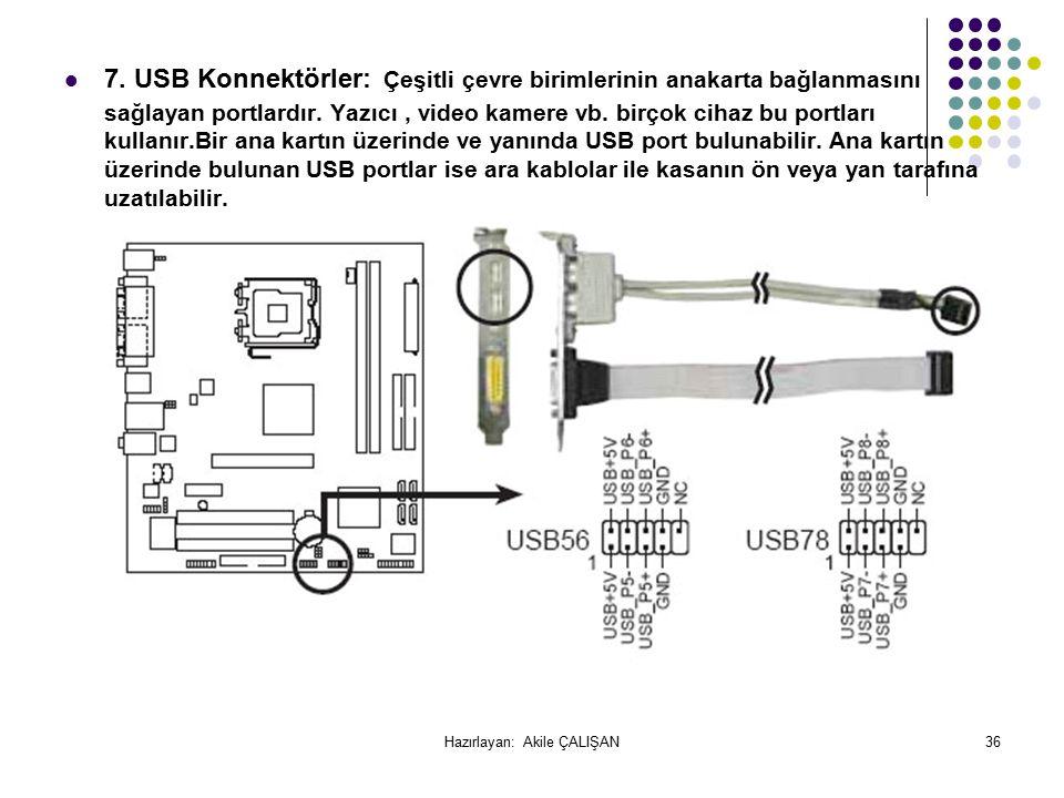 7.USB Konnektörler: Çeşitli çevre birimlerinin anakarta bağlanmasını sağlayan portlardır.