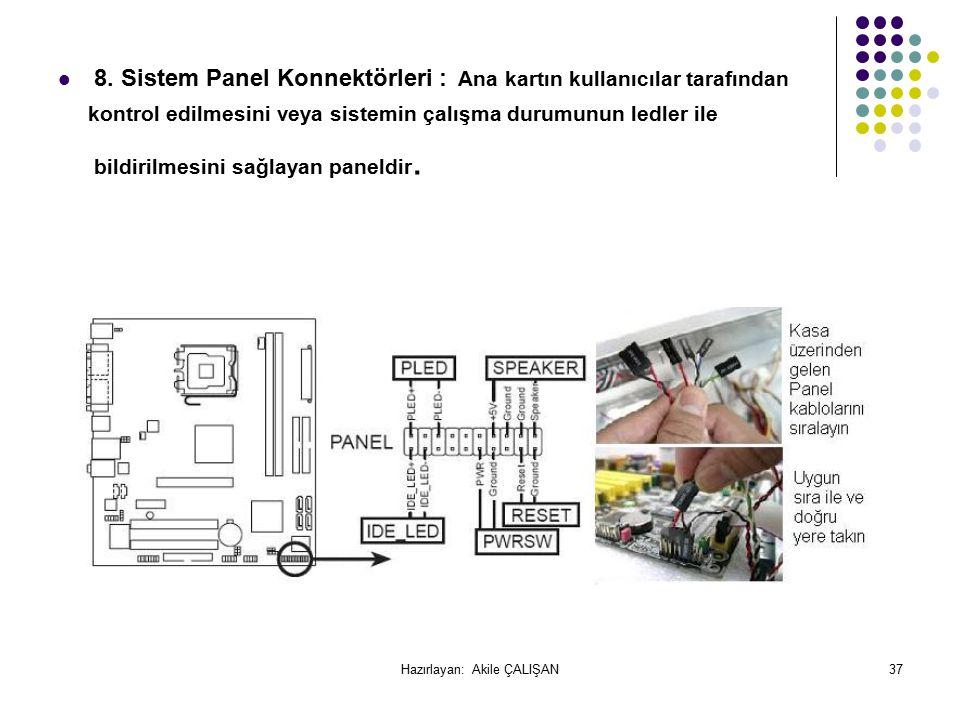 8. Sistem Panel Konnektörleri : Ana kartın kullanıcılar tarafından kontrol edilmesini veya sistemin çalışma durumunun ledler ile bildirilmesini sağlay