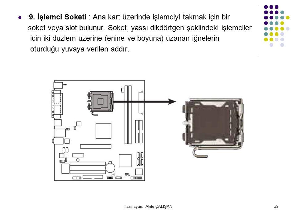 9.İşlemci Soketi : Ana kart üzerinde işlemciyi takmak için bir soket veya slot bulunur.