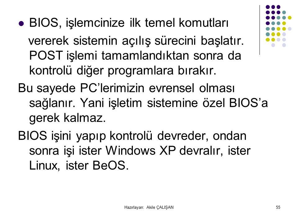 BIOS, işlemcinize ilk temel komutları vererek sistemin açılış sürecini başlatır.