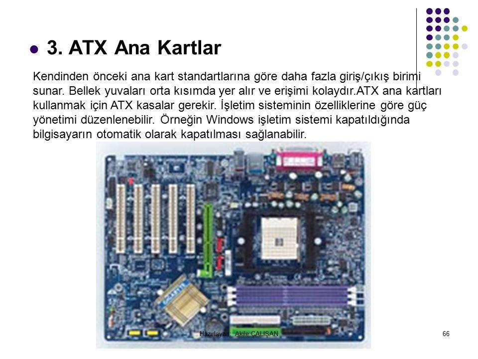 3. ATX Ana Kartlar Kendinden önceki ana kart standartlarına göre daha fazla giriş/çıkış birimi sunar. Bellek yuvaları orta kısımda yer alır ve erişimi