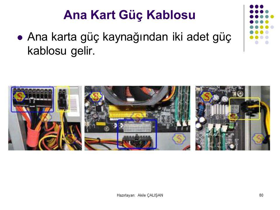 Ana Kart Güç Kablosu Ana karta güç kaynağından iki adet güç kablosu gelir.