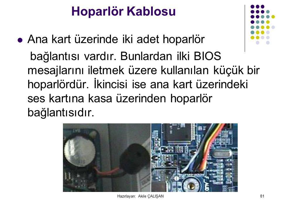 Hoparlör Kablosu Ana kart üzerinde iki adet hoparlör bağlantısı vardır.