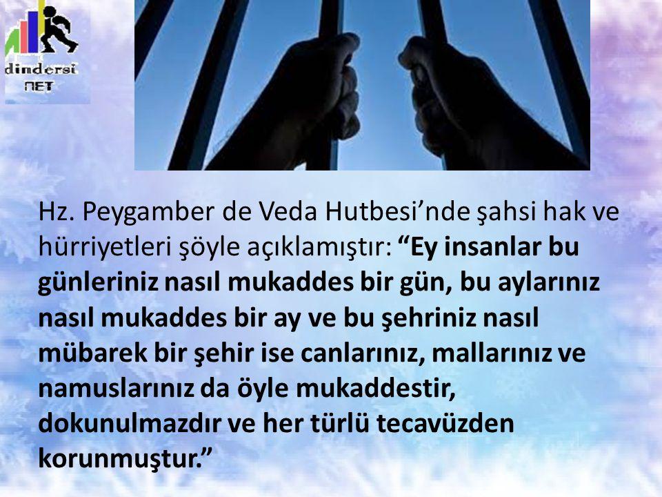 """Hz. Peygamber de Veda Hutbesi'nde şahsi hak ve hürriyetleri şöyle açıklamıştır: """"Ey insanlar bu günleriniz nasıl mukaddes bir gün, bu aylarınız nasıl"""