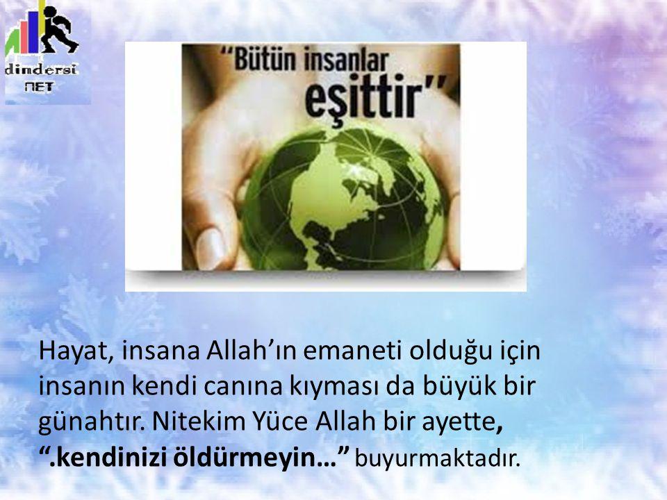 """Hayat, insana Allah'ın emaneti olduğu için insanın kendi canına kıyması da büyük bir günahtır. Nitekim Yüce Allah bir ayette, """".kendinizi öldürmeyin…"""""""
