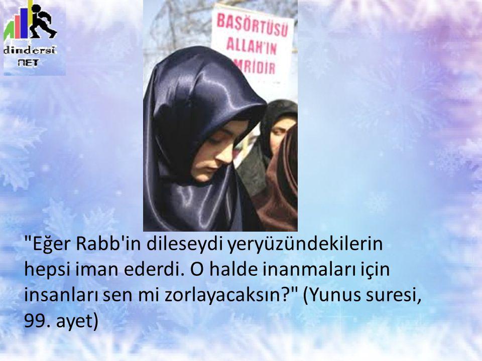 Eğer Rabb in dileseydi yeryüzündekilerin hepsi iman ederdi.