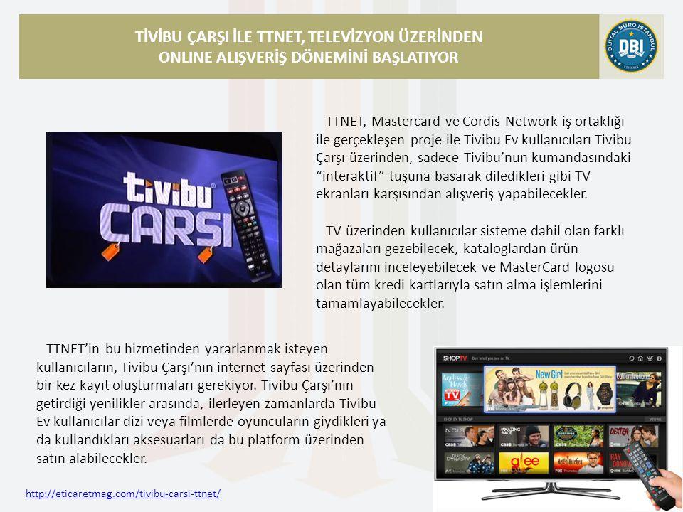 http://eticaretmag.com/tivibu-carsi-ttnet/ TİVİBU ÇARŞI İLE TTNET, TELEVİZYON ÜZERİNDEN ONLINE ALIŞVERİŞ DÖNEMİNİ BAŞLATIYOR TTNET, Mastercard ve Cordis Network iş ortaklığı ile gerçekleşen proje ile Tivibu Ev kullanıcıları Tivibu Çarşı üzerinden, sadece Tivibu'nun kumandasındaki interaktif tuşuna basarak diledikleri gibi TV ekranları karşısından alışveriş yapabilecekler.