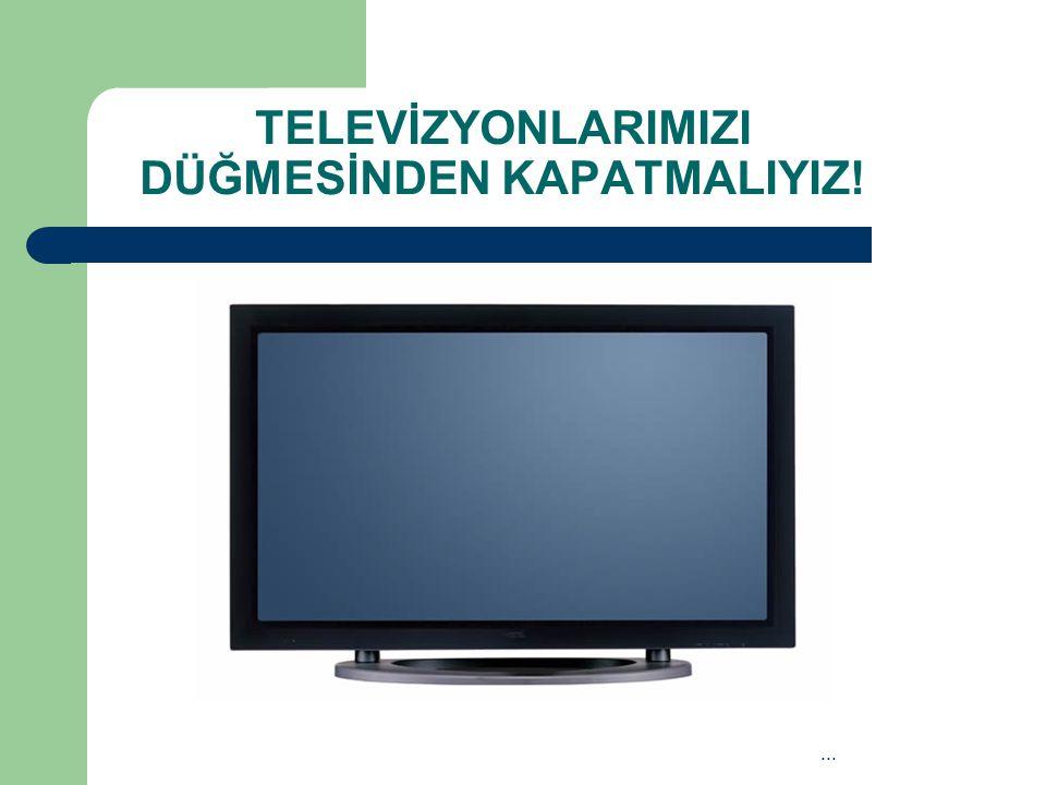 TELEVİZYONLARIMIZI DÜĞMESİNDEN KAPATMALIYIZ!...