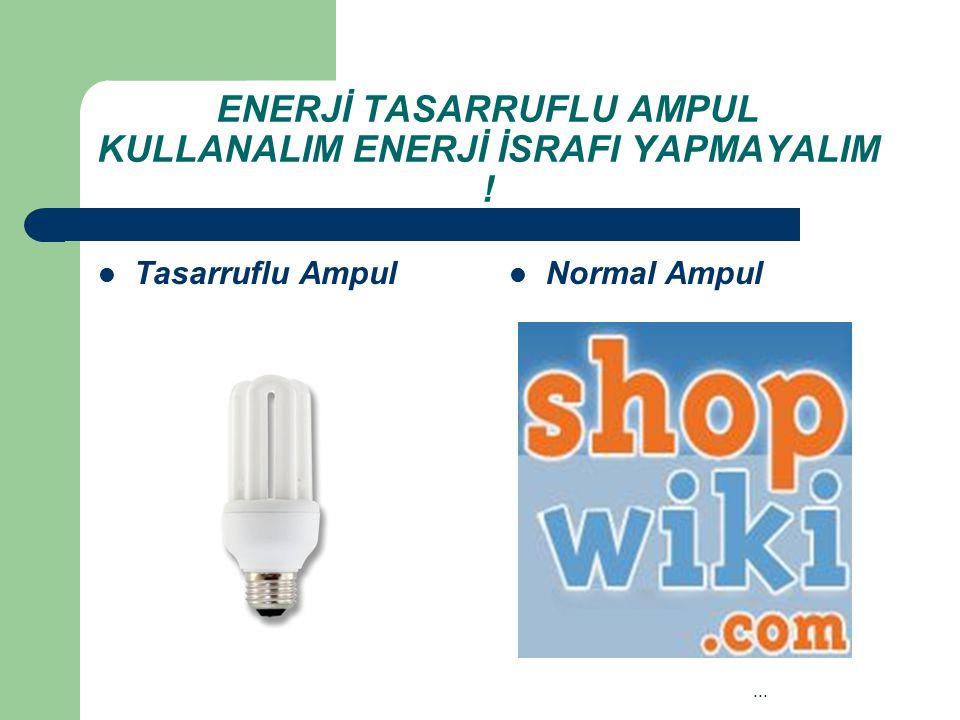 ENERJİ TASARRUFLU AMPUL KULLANALIM ENERJİ İSRAFI YAPMAYALIM ! Tasarruflu Ampul Normal Ampul...