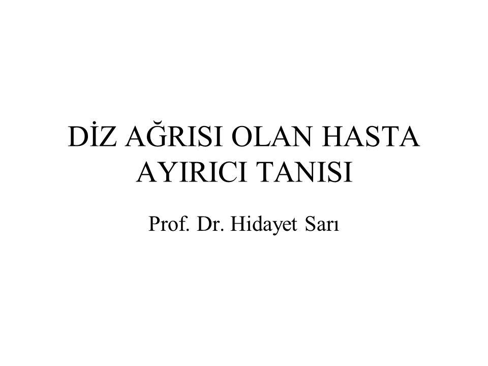 DİZ AĞRISI OLAN HASTA AYIRICI TANISI Prof. Dr. Hidayet Sarı