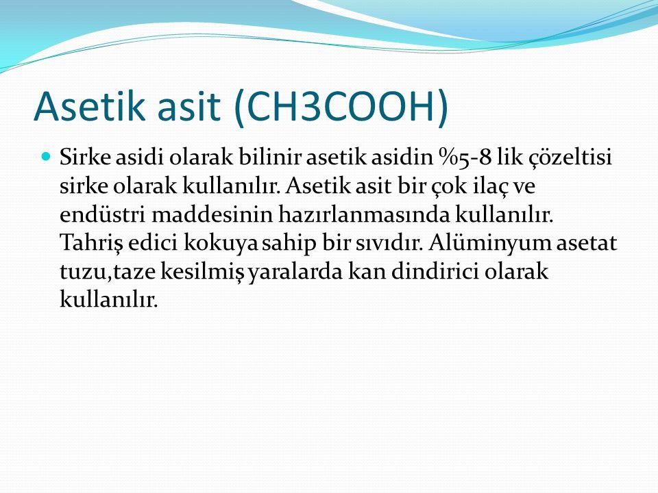Asetik asit (CH3COOH) Sirke asidi olarak bilinir asetik asidin %5-8 lik çözeltisi sirke olarak kullanılır. Asetik asit bir çok ilaç ve endüstri maddes